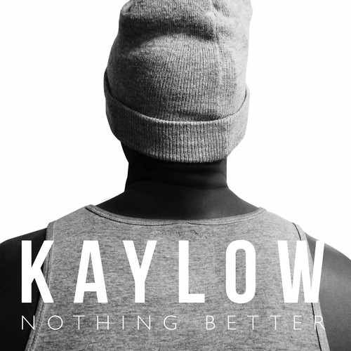 KAYLOW Nothing Better  (Original )